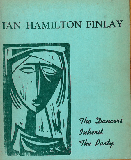 The Dancers Inherit the Party Selected Poems by Ian Hamilton Finlay with two woodcuts by Zeljko Kujundzic A Migrant Pamphlet, Summer 1962